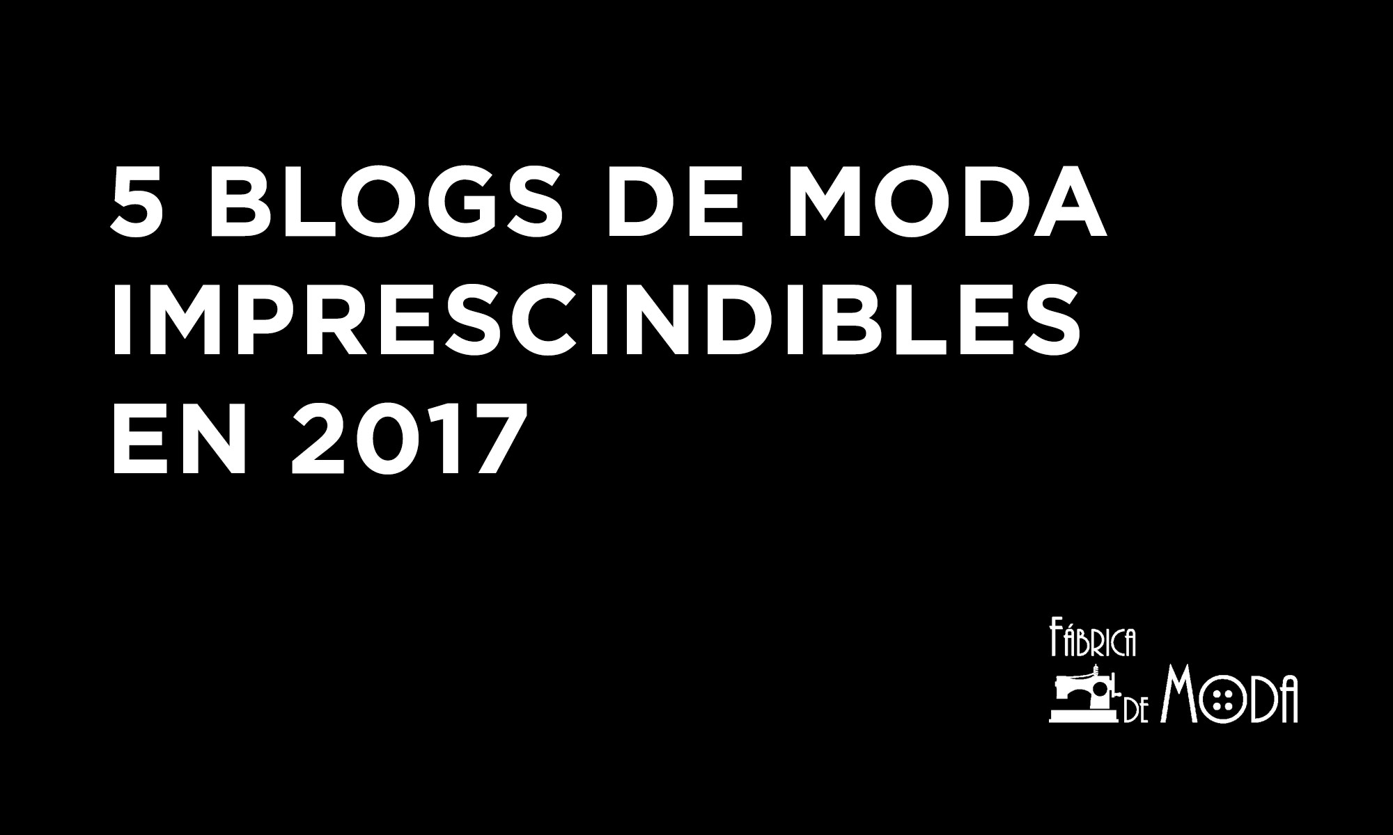 5 blogs de moda imprescindibles en 2017